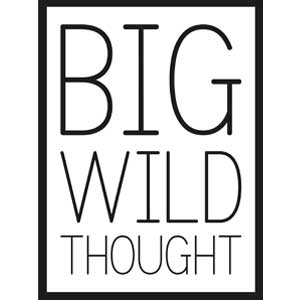 big wild thought